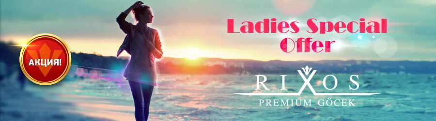 LADIES SPECIAL OFFER ОТ RIXOS GOCEK